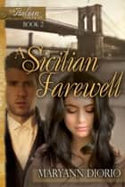 A Sicilian Farewell: Book 2 of The Italian Chronicles Trilogy ebook by MaryAnn Diorio, PhD, MFA