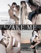 Take Me - Complete Series ebook by Lucia Jordan