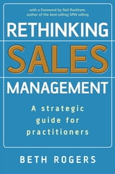 Rethinking Sales Management - A Strategic Guide for Practitioners ebook by Beth Rogers