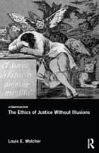 The Ethics of Justice Without Illusions ebook by Louis E. Wolcher