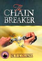 The Chain Breaker ebook by Dr. D. K. Olukoya