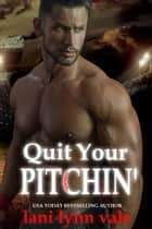 Quit Your Pitchin' ebook by Lani Lynn Vale
