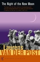 The Night Of The New Moon ebook by Sir Laurens Van Der Post