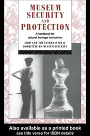 Museum Security and Protection: A Handbook for Cultural Heritage Institutions ebook by Burke, Robert