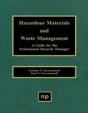 Hazardous Materials and Waste Management: A Guide for the Professional Hazards Manager ebook by Cheremisinoff, Nicholas P.