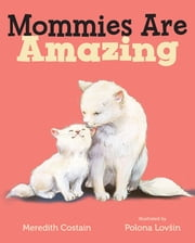 Mommies Are Amazing ebook by Meredith Costain, Polona Lovsin