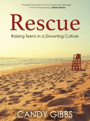 Rescue - Raising Teens in a Drowning Culture ebook by Candy Gibbs