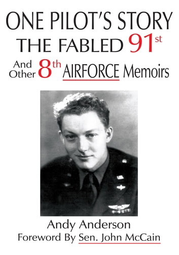 ONE PILOT'S STORY - THE FABLED 91st And Other 8th AIRFORCE Memoirs ebook by Andy Anderson