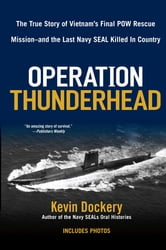 Operation Thunderhead - The True Story of Vietnam's Final POW Rescue Mission--and the last Navy Seal Kil led in Country ebook by Kevin Dockery