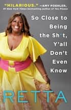 So Close to Being the Sh*t, Y'all Don't Even Know ebook by Retta