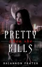 Pretty When She Kills - Pretty When She Dies, #2 ebook by Rhiannon Frater