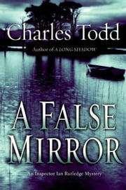 A False Mirror - An Inspector Ian Rutledge Mystery ebook by Charles Todd