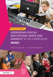 Addressing Special Educational Needs and Disability in the Curriculum: Music ebook by Victoria Jaquiss, Diane Paterson