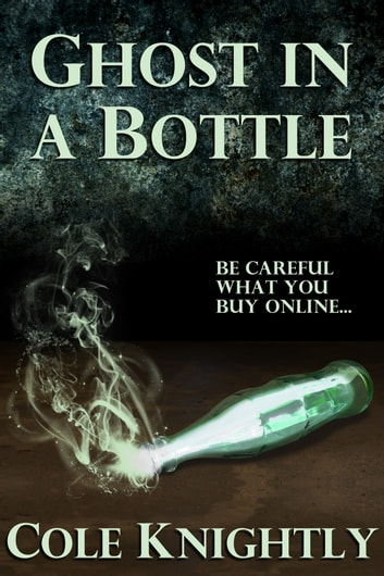 Ghost in a Bottle ebook by Cole Knightly