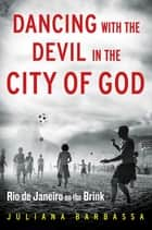 Dancing with the Devil in the City of God ebook by Juliana Barbassa