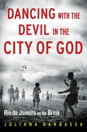 Dancing with the Devil in the City of God - Rio de Janeiro on the Brink ebook by Juliana Barbassa