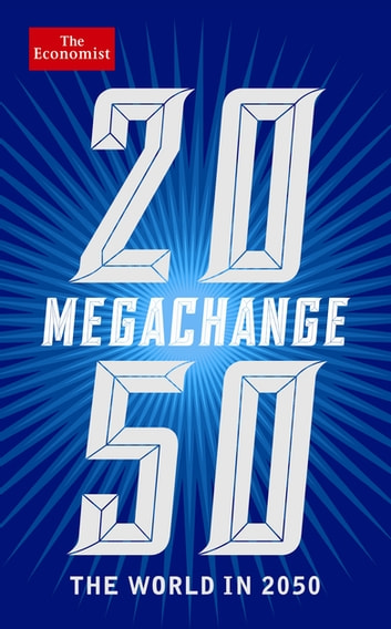 The Economist: Megachange - The world in 2050 ebook by The Economist