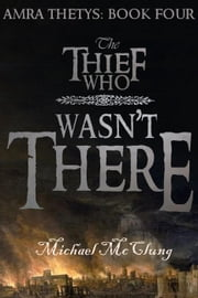 The Thief Who Wasn't There - The Amra Thetys Series, #4 ebook by Michael McClung