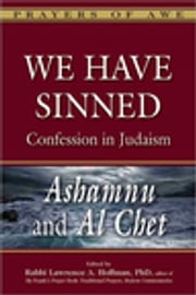 We Have Sinned - Sin and Confession in Judaism—Ashamnu and Al Chet ebook by Rabbi Tony Bayfield, CBE, DD,Rabbi Will Berkovitz,Dr. Annette M. Boeckler,Dr. Marc Zvi Brettler,Dr. Erica Brown,Rabbi Lawrence A. Englander, DHL,Lisa Exler,Rabbi Elyse D. Frishman,Rabbi Shoshana Boyd Gelfand,Rabbi Edwin Goldberg, DHL,Rabbi Andrew Goldstein, PhD,Dr. Joel M. Hoffman, PhD,Rabbi Lawrence A. Hoffman, PhD,Rabbi Walter Homolka, PhD, DHL,Rabbi Delphine Horvilleur,Rabbi Elie Kaunfer,Rabbi Reuven Kimelman, PhD,Rabbi Lawrence Kushner,Rabbi Noa Kushner,Rabbi Daniel Landes,Rabbi Ruth Langer, PhD,Catherine Madsen,Rabbi Jonathan Magonet, PhD,Rabbi Dalia Marx, PhD,Ruth W. Messinger,Rabbi Charles H. Middleburgh, PhD,Rabbi Jay Henry Moses,Rabbi Aaron D. Panken, PhD,Rabbi Jeffrey K. Salkin,Rabbi Marc Saperstein, PhD,Rabbi Jonathan P. Slater, DMin,Rabbi David A. Teutsch, PhD,Dr. Ellen M. Umansky,Rabbi Margaret Moers Wenig, DD,Dr. Ron Wolfson,Dr. Wendy Zierler,Rabbi Daniel G. Zemel
