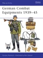 German Combat Equipments 1939?45 ebook by Gordon L. Rottman,Ronald Volstad