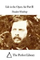 Life in the Open Air Part II ebook by Theodore Winthrop