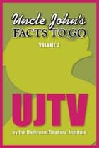 Uncle John's Facts to Go UJTV ebook by Bathroom Readers' Institute