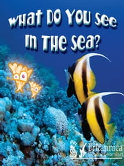 What Do You See in the Sea? ebook by Luana Mitten,Britannica Digital Learning