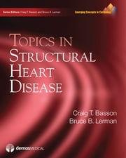 Topics in Structural Heart Disease ebook by Dr. Craig T. Basson, MD, PhD,Dr. Bruce B. Lerman, MD