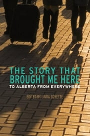 The Story That Brought Me Here - To Alberta From Everywhere ebook by