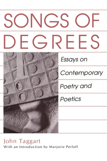 Songs of Degrees - Essays on Contemporary Poetry and Poetics ebook by John Taggart