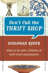 Don't Call the Thrift Shop - What to Do With a Lifetime of Well-Loved Possessions ebook by Susannah Ryder