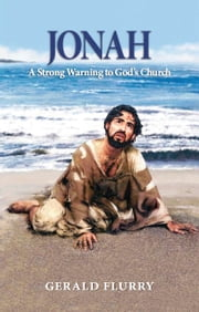 Jonah - A Strong Warning to God's Church ebook by Gerald Flurry,Philadelphia Church of God