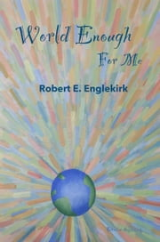 World Enough for Me ebook by Robert E. Englekirk