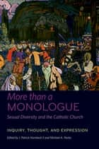 More than a Monologue: Sexual Diversity and the Catholic Church ebook by J. Patrick Hornbeck II,Michael A. Norko