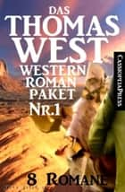 Das Thomas West Western Roman-Paket Nr. 1 (8 Romane) - Acht Cassiopeiapress Western, so hart wie ihre Zeit ebook by Thomas West