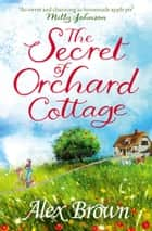 The Secret of Orchard Cottage ebook by Alex Brown