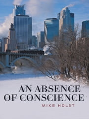 An Absence Of Conscience ebook by Holst, Mike