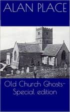 The Old church ghosts-Special triple pack ebook by Alan Place