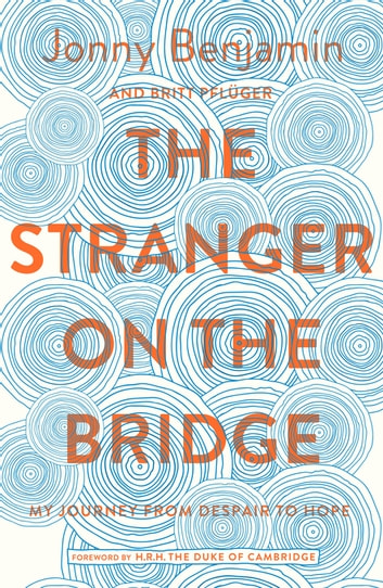 The Stranger on the Bridge - My Journey from Despair to Hope ebook by Jonny Benjamin,Britt Pflüger