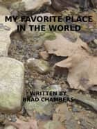 My Favorite Place in The World ebook by Brad Chambers