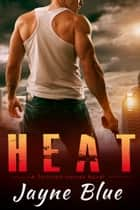 Heat - A Tortured Heroes Novel ebook by Jayne Blue