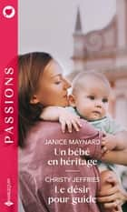 Un bébé en héritage - Le désir pour guide ebook by Janice Maynard, Christy Jeffries