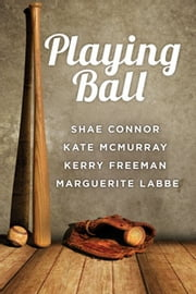 Playing Ball ebook by Kerry Freeman,Shae Connor,Kate McMurray,Marguerite Labbe