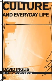 Culture and Everyday Life ebook by Inglis, David Rittenhouse