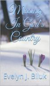 Missing In God's Country ebook by Dr. Evelyn J Biluk