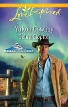 Yukon Cowboy (Mills & Boon Love Inspired) (Alaskan Bride Rush, Book 4) ebook by Debra Clopton