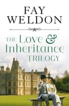 Love & Inheritance - Box Set - Love & Inheritance Books 1 to 3 ebook by Fay Weldon