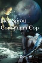 Jack Sprott Continuum Cop ebook by Rhea Rose