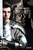 Knightly Love ebook by Fyn Alexander