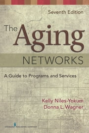 The Aging Networks - A Guide to Programs and Services, 7th Edition ebook by C. Joanne Grabinski, MA, ABD, FAGHE,Kelly Niles-Yokum, PhD, MPA,Donna L. Wagner, PhD